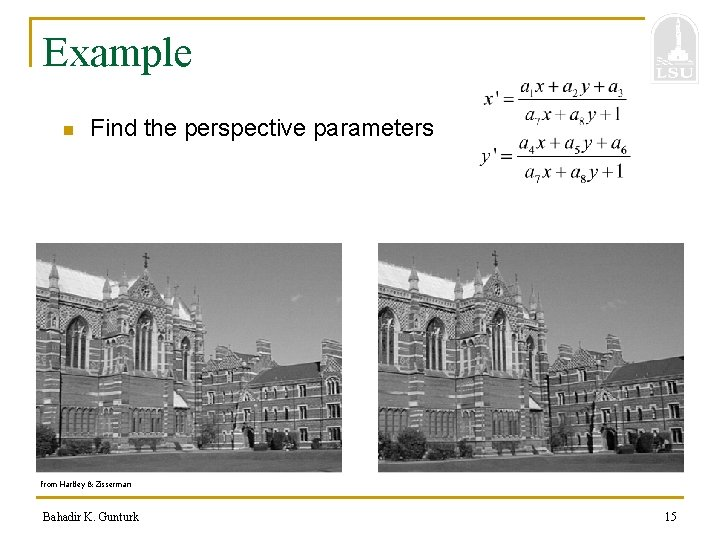 Example n Find the perspective parameters from Hartley & Zisserman Bahadir K. Gunturk 15