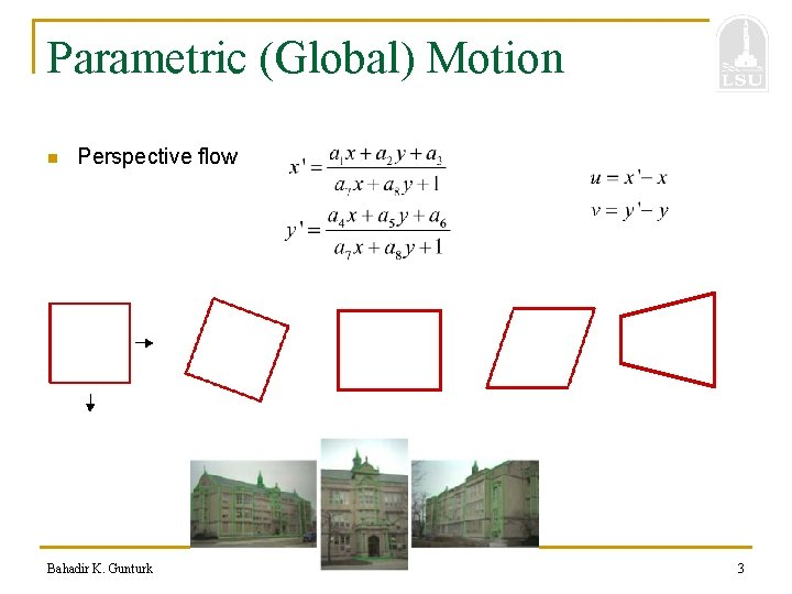 Parametric (Global) Motion n Perspective flow Bahadir K. Gunturk 3