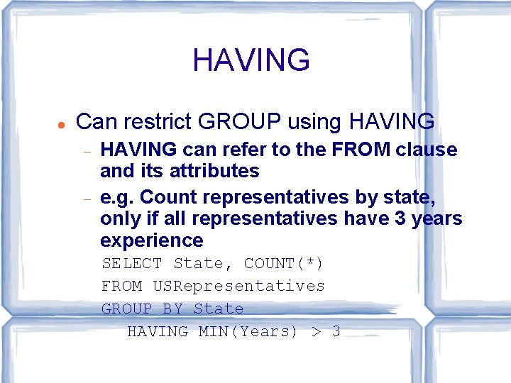 HAVING Can restrict GROUP using HAVING can refer to the FROM clause and its