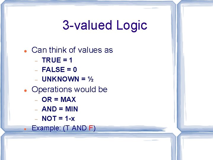 3 -valued Logic Can think of values as TRUE = 1 FALSE = 0