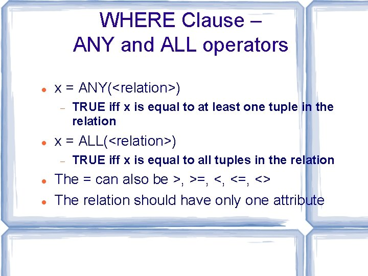 WHERE Clause – ANY and ALL operators x = ANY(<relation>) x = ALL(<relation>) TRUE