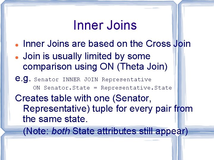 Inner Joins are based on the Cross Join is usually limited by some comparison