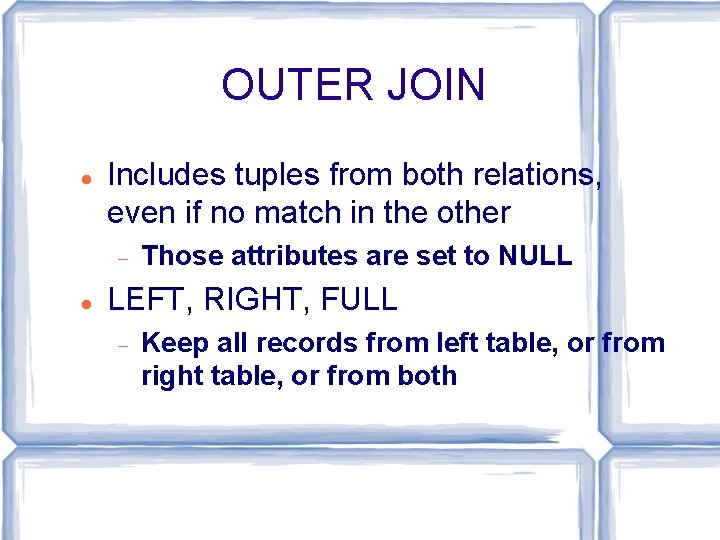 OUTER JOIN Includes tuples from both relations, even if no match in the other