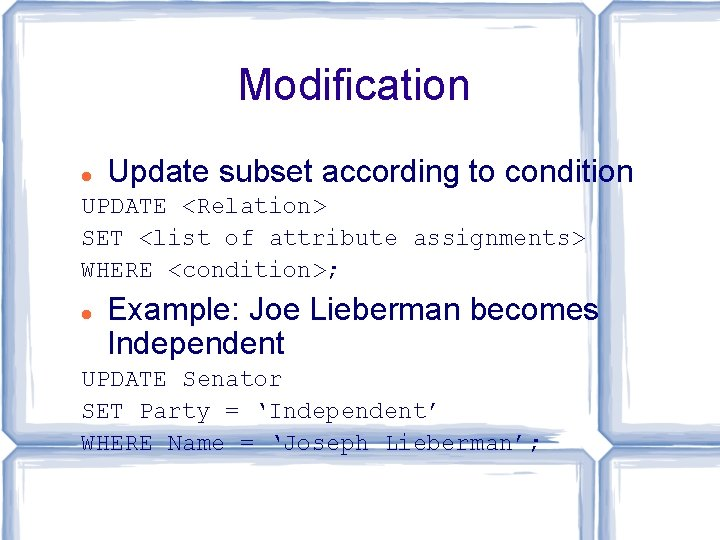 Modification Update subset according to condition UPDATE <Relation> SET <list of attribute assignments> WHERE