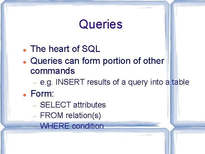 Queries The heart of SQL Queries can form portion of other commands e. g.
