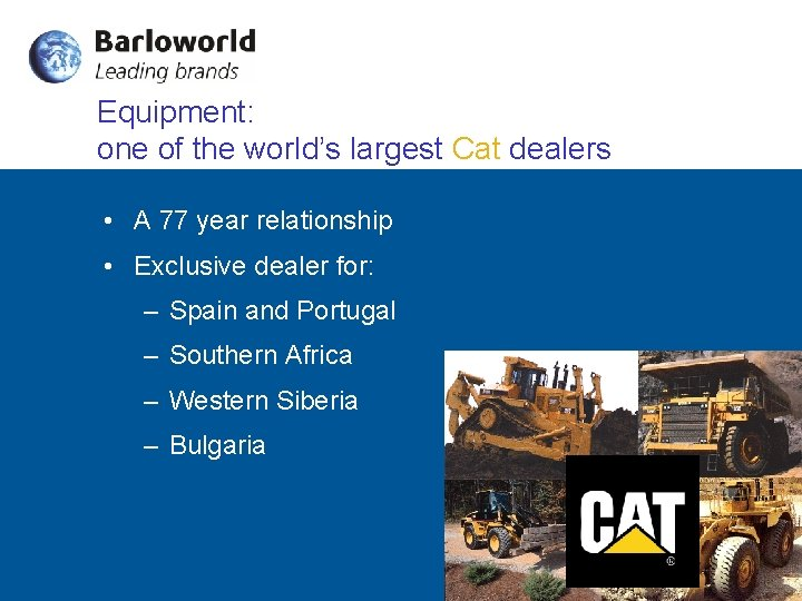 Equipment: one of the world's largest Cat dealers • A 77 year relationship •
