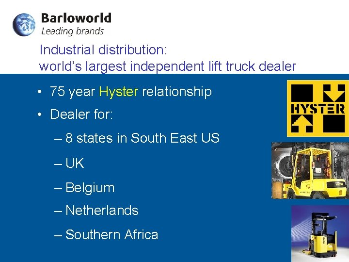 Industrial distribution: world's largest independent lift truck dealer • 75 year Hyster relationship •