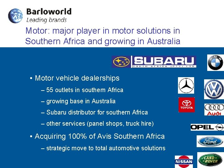 Motor: major player in motor solutions in Southern Africa and growing in Australia •