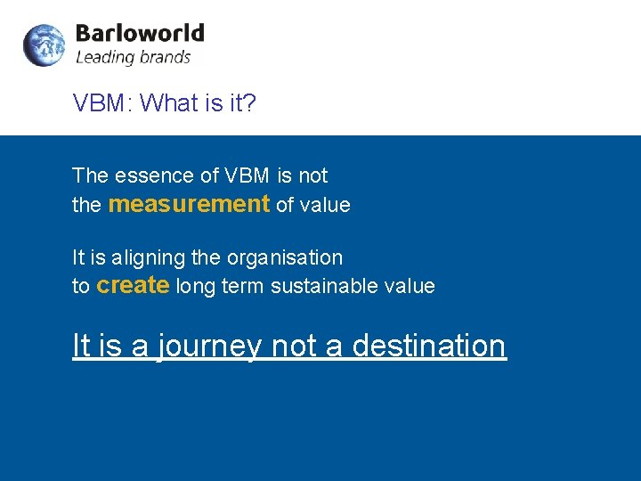 VBM: What is it? The essence of VBM is not the measurement of value