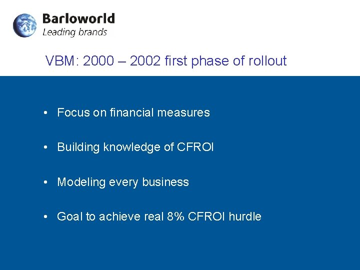 VBM: 2000 – 2002 first phase of rollout • Focus on financial measures •