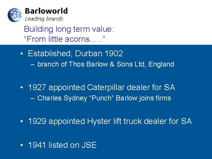 "Building long term value: ""From little acorns…. . "" • Established, Durban 1902 –"