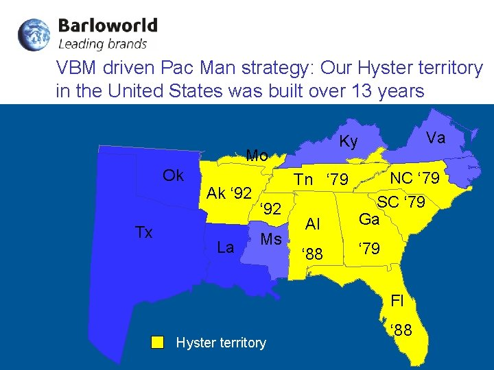 VBM driven Pac Man strategy: Our Hyster territory in the United States was built