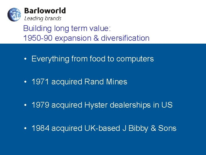 Building long term value: 1950 -90 expansion & diversification • Everything from food to