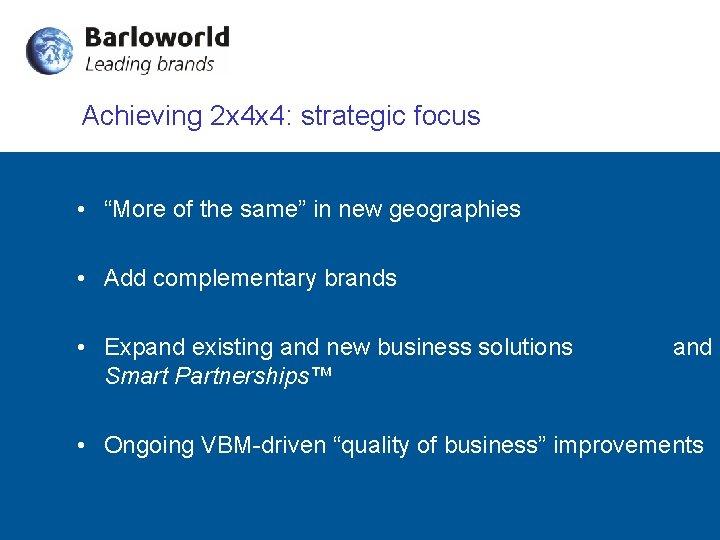 "Achieving 2 x 4 x 4: strategic focus • ""More of the same"" in"