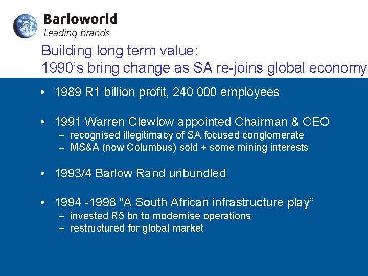 Building long term value: 1990's bring change as SA re-joins global economy • 1989
