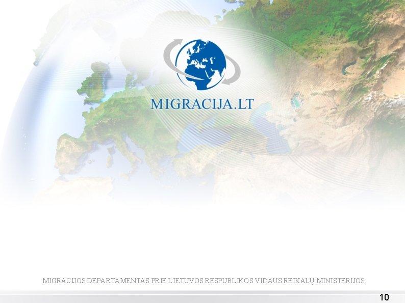 MIGRACIJOS DEPARTAMENTAS PRIE LIETUVOS RESPUBLIKOS VIDAUS REIKALŲ MINISTERIJOS 10