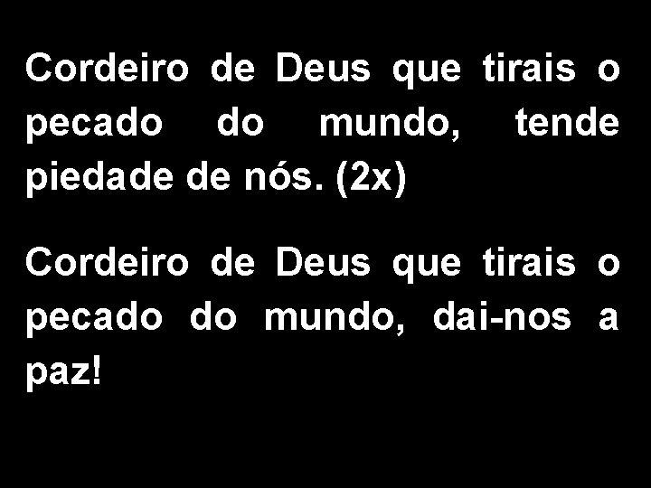 Cordeiro de Deus que tirais o pecado do mundo, tende piedade de nós. (2