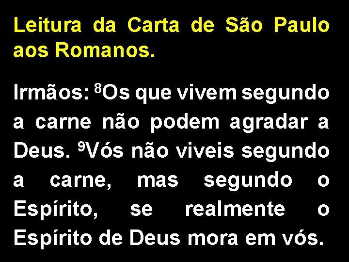 Leitura da Carta de São Paulo aos Romanos. 8 Irmãos: Os que vivem segundo