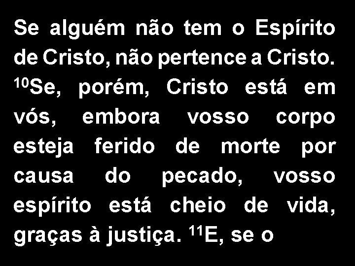 Se alguém não tem o Espírito de Cristo, não pertence a Cristo. 10 Se,