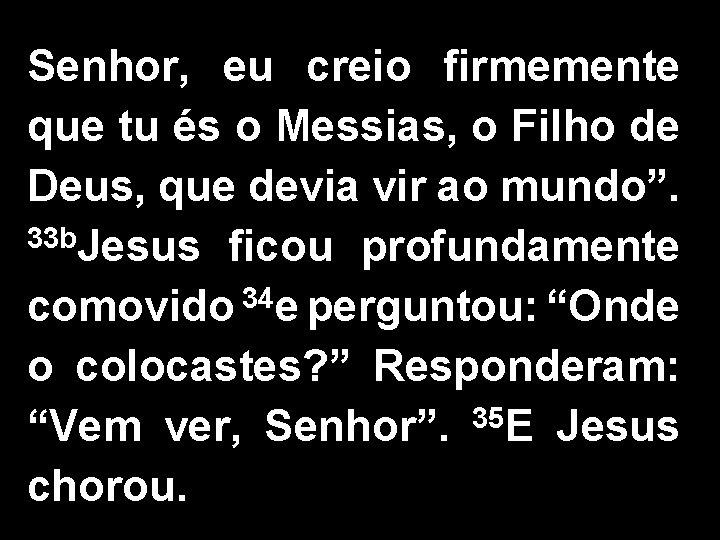 Senhor, eu creio firmemente que tu és o Messias, o Filho de Deus, que