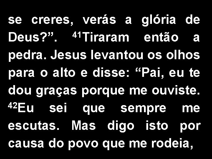 """se creres, verás a glória de Deus? """". 41 Tiraram então a pedra. Jesus"""