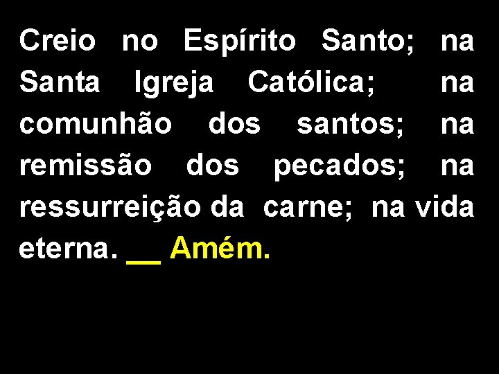 Creio no Espírito Santo; na Santa Igreja Católica; na comunhão dos santos; na remissão