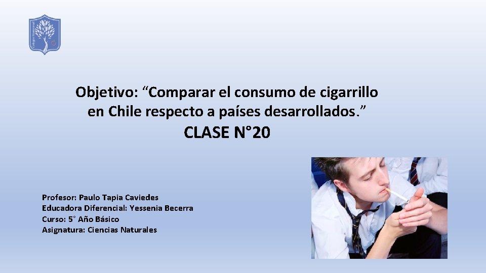 """Objetivo: """"Comparar el consumo de cigarrillo en Chile respecto a países desarrollados. """" CLASE"""