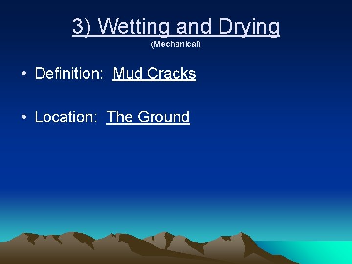 3) Wetting and Drying (Mechanical) • Definition: Mud Cracks • Location: The Ground