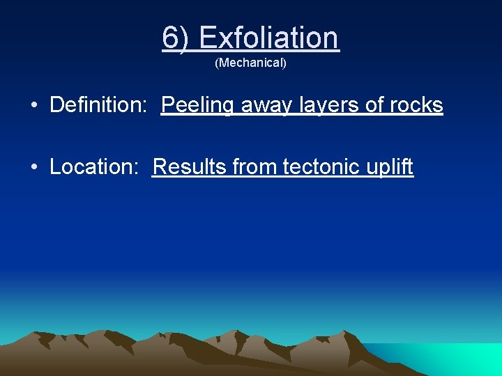 6) Exfoliation (Mechanical) • Definition: Peeling away layers of rocks • Location: Results from
