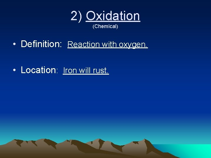 2) Oxidation (Chemical) • Definition: Reaction with oxygen. • Location: Iron will rust.