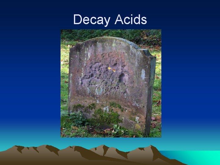 Decay Acids