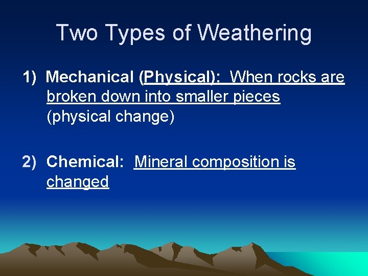 Two Types of Weathering 1) Mechanical (Physical): When rocks are broken down into smaller