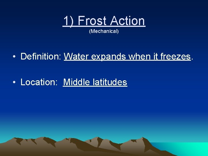 1) Frost Action (Mechanical) • Definition: Water expands when it freezes. • Location: Middle