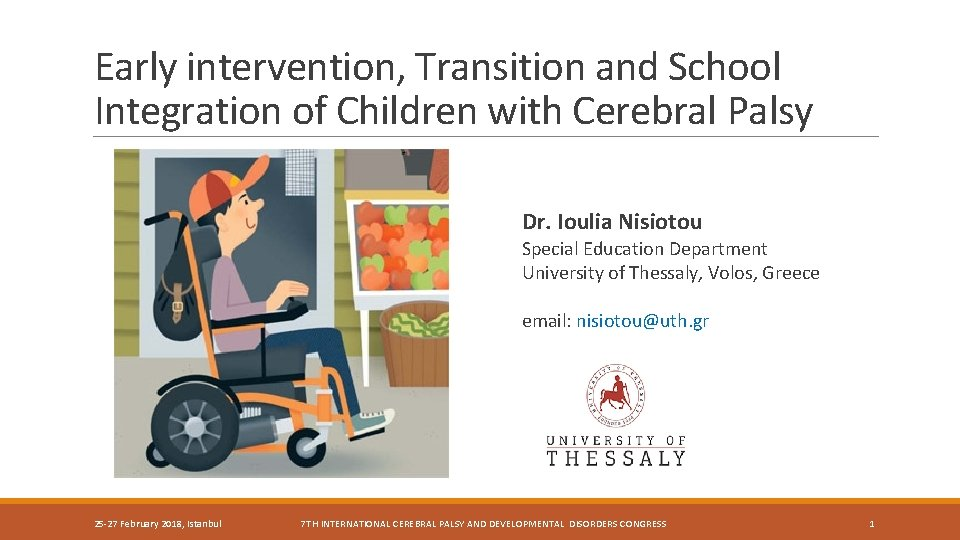 Early intervention, Transition and School Integration of Children with Cerebral Palsy Dr. Ioulia Nisiotou