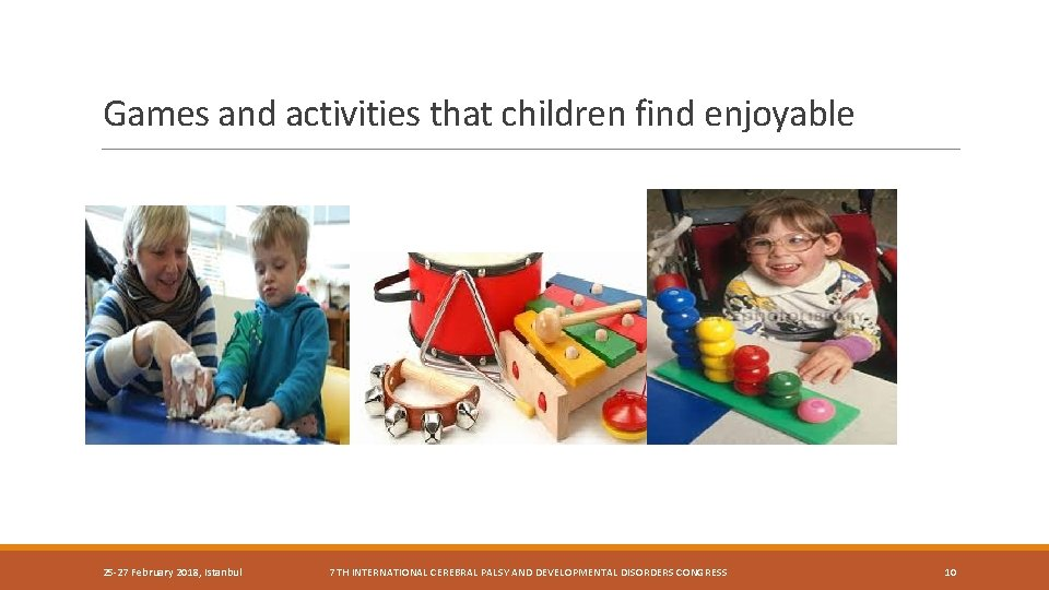 Games and activities that children find enjoyable 25 -27 February 2018, Istanbul 7 TH