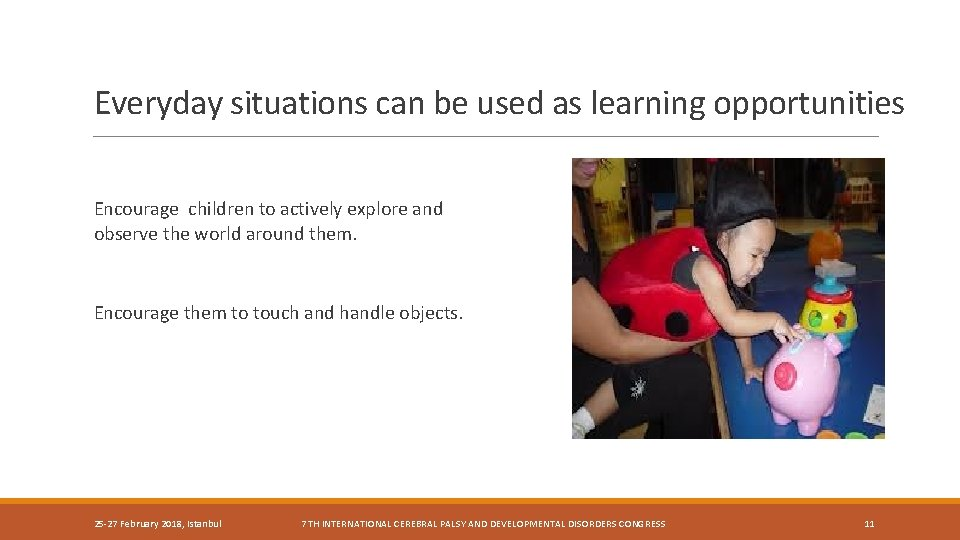 Everyday situations can be used as learning opportunities Encourage children to actively explore and