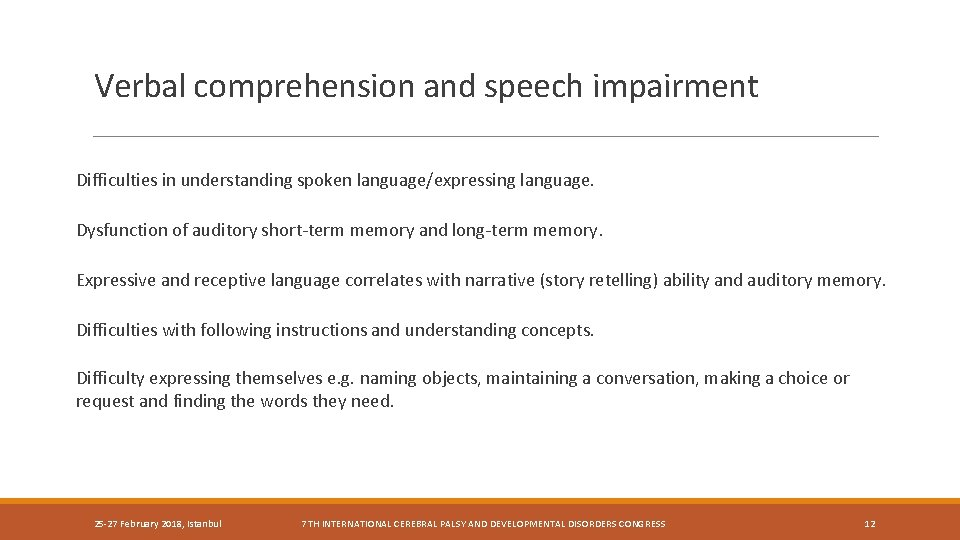 Verbal comprehension and speech impairment Difficulties in understanding spoken language/expressing language. Dysfunction of auditory