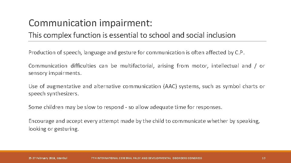 Communication impairment: This complex function is essential to school and social inclusion Production of