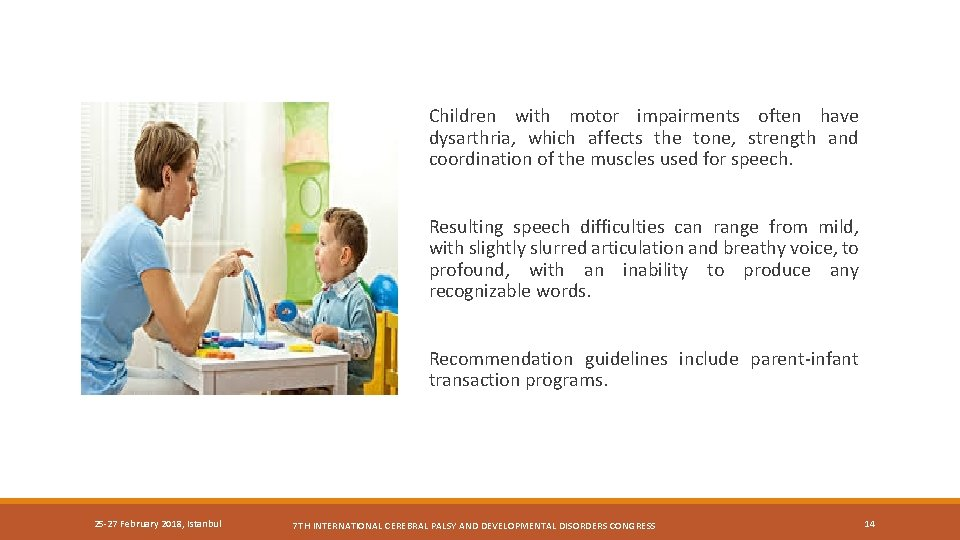 Children with motor impairments often have dysarthria, which affects the tone, strength and coordination