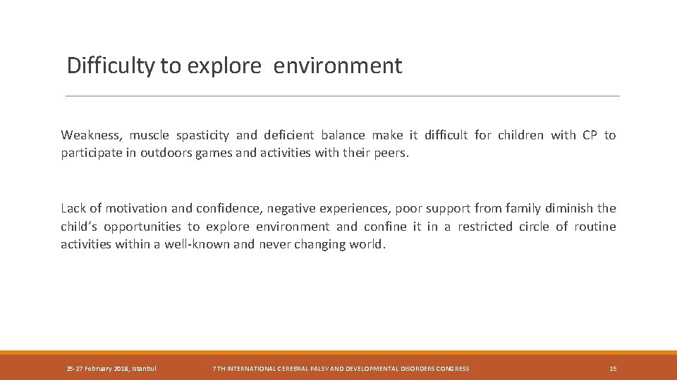 Difficulty to explore environment Weakness, muscle spasticity and deficient balance make it difficult for