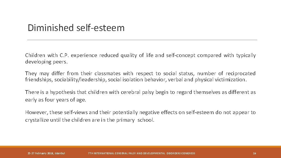 Diminished self-esteem Children with C. P. experience reduced quality of life and self-concept compared