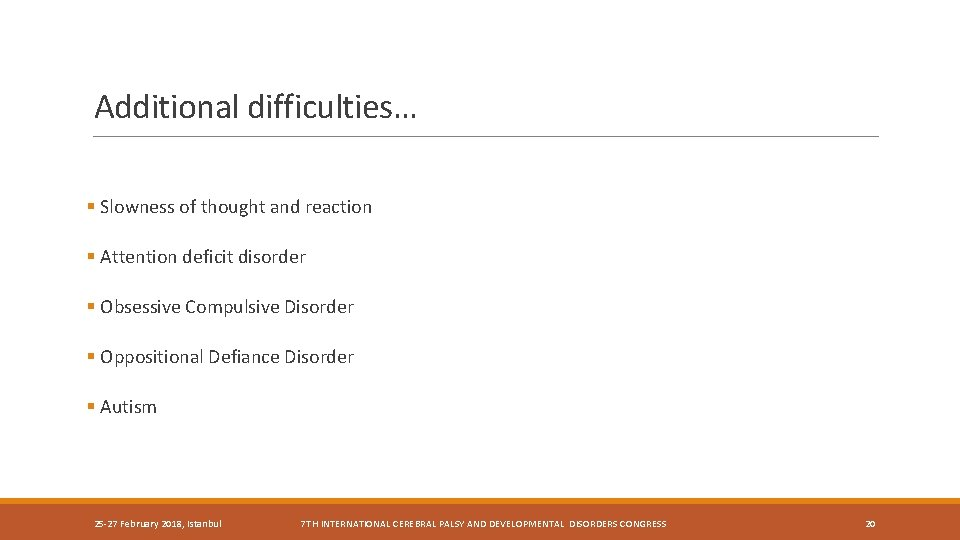 Additional difficulties… § Slowness of thought and reaction § Attention deficit disorder § Obsessive