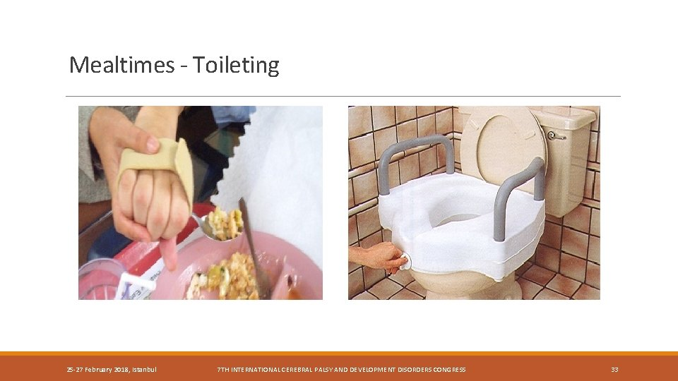 Mealtimes - Toileting 25 -27 February 2018, Istanbul 7 TH INTERNATIONAL CEREBRAL PALSY AND