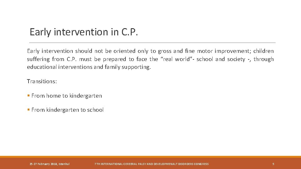 Early intervention in C. P. Early intervention should not be oriented only to gross