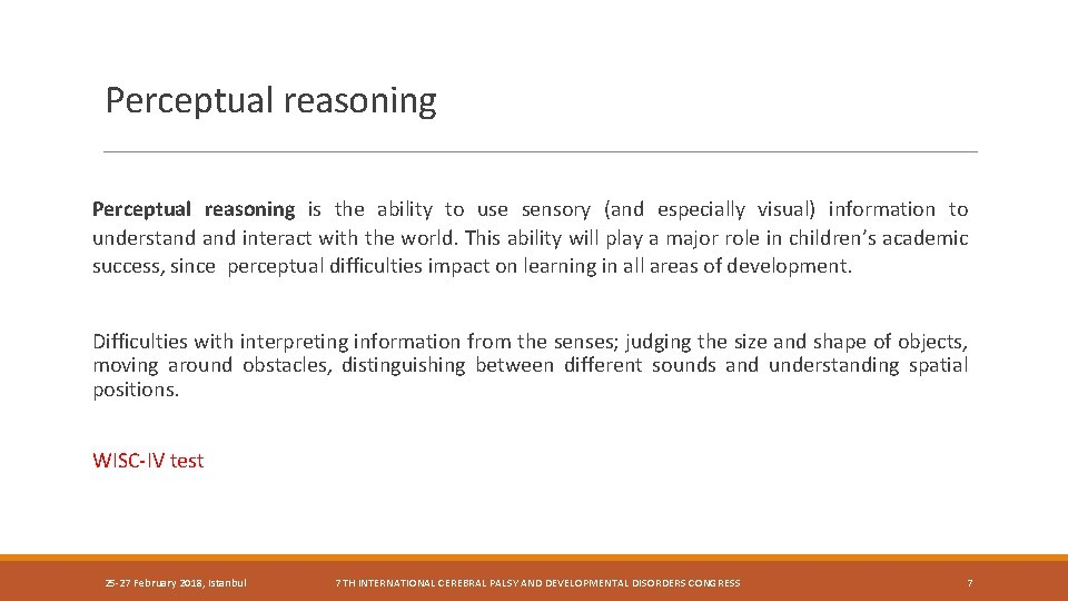 Perceptual reasoning is the ability to use sensory (and especially visual) information to understand
