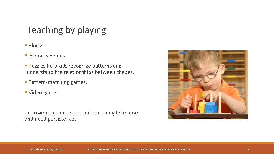 Teaching by playing § Blocks § Memory games. § Puzzles help kids recognize patterns