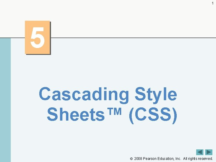 1 5 Cascading Style Sheets™ (CSS) 2008 Pearson Education, Inc. All rights reserved.