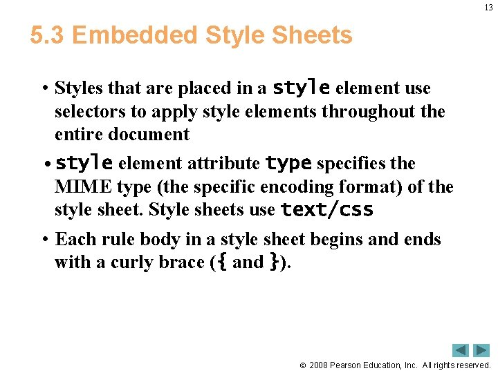 13 5. 3 Embedded Style Sheets • Styles that are placed in a style