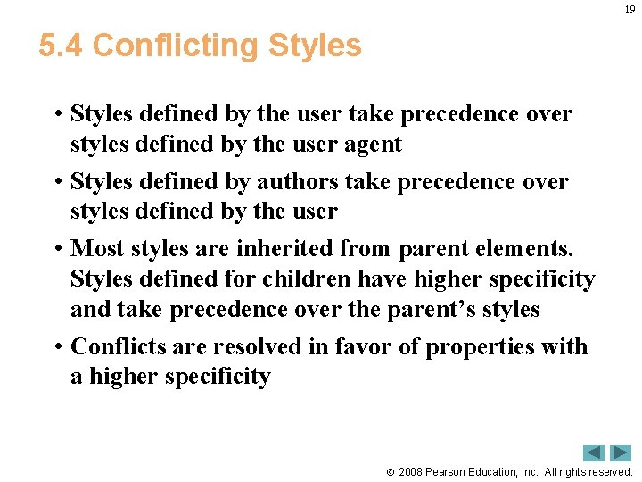19 5. 4 Conflicting Styles • Styles defined by the user take precedence over