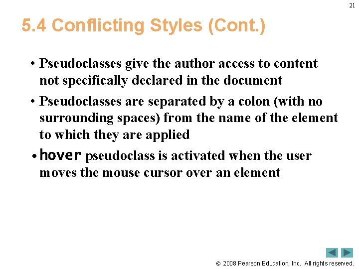 21 5. 4 Conflicting Styles (Cont. ) • Pseudoclasses give the author access to